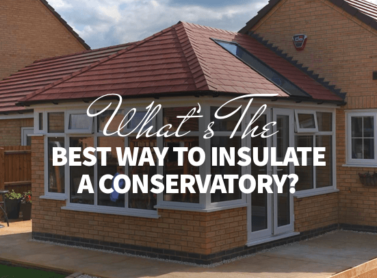 What's the Best Way to Insulate a Conservatory?