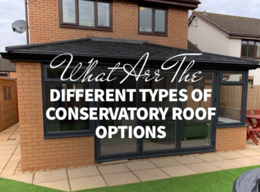 What Are the Different Types of Conservatory Roof Options & Which One is Right for Me?