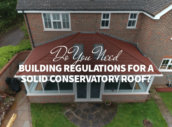 Do You Need Building Regulations for a Solid Conservatory Roof?