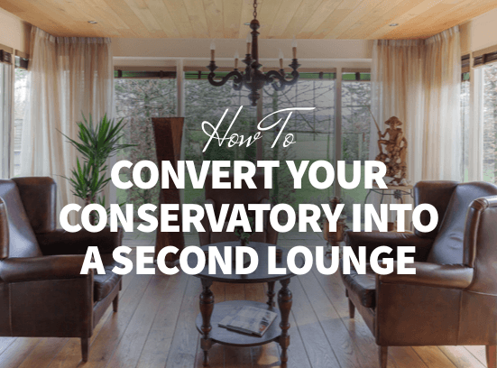 How to Convert Your Conservatory Into a Second Lounge