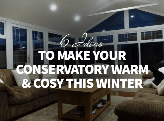 6 ideas to make your conservatory warm & cosy this winter