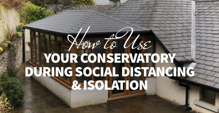 How to Use Your Conservatory During Social Distancing & Isolation