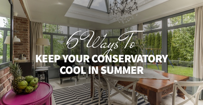 Melting in Your Conservatory? Here Are 6 Ways to Keep Your Conservatory Cool in Summer