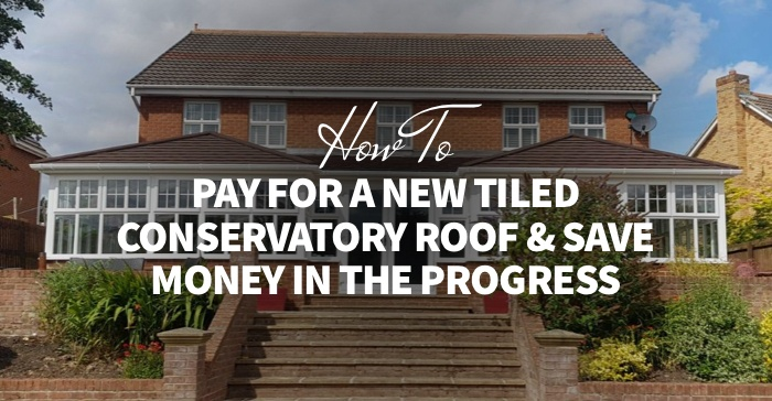 5 Ways to Pay for a New Conservatory Roof & Save Money in the Process