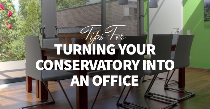 Tips for turning your conservatory into an office