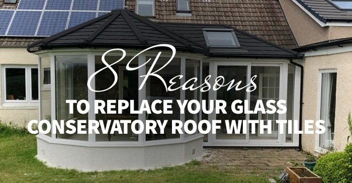 reasons to replace glass conservatory roof with tiles