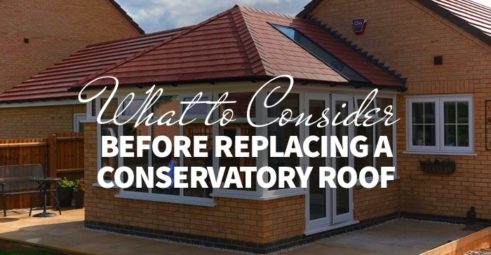 what to consider before replacing a conservatory roof