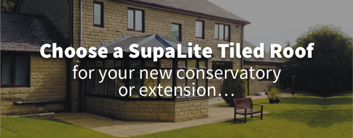 choose a SupaLite tiled roof for your new conservatory or extension